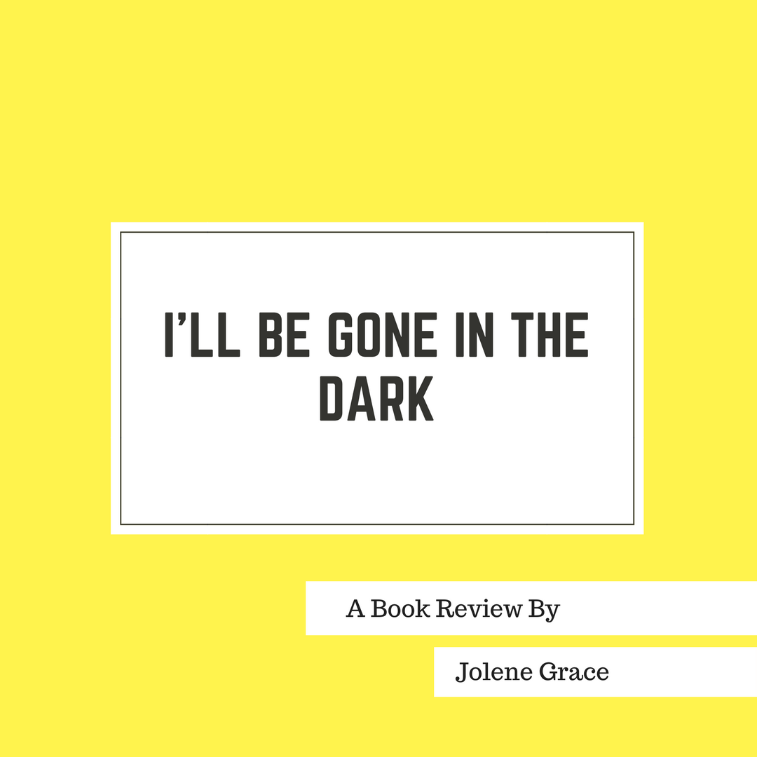 I'll Be Gone In The Dark – A Book Review